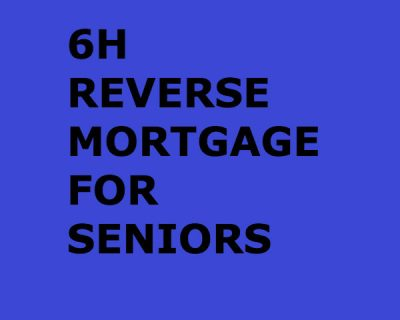 REVERSE MORTGAGE FOR SENIORS (6h)